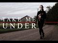 ; take me under