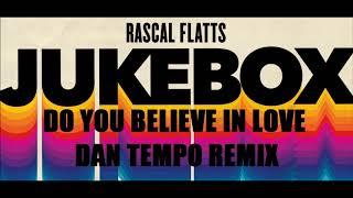 Rascal Flatts Do You Believe In Love Dan Tempo Remix Daniel Wade Ross
