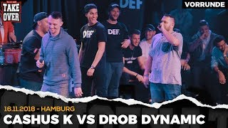 Drob Dynamic vs. Cashus K. - Takeover Freestyle Contest | Hamburg 16.11.18 (VR 2/4)