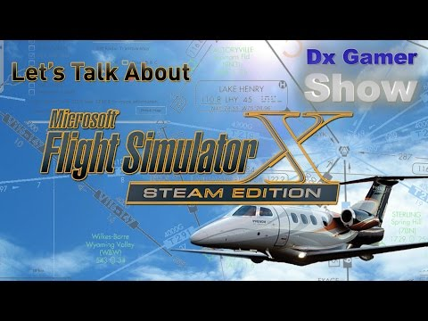 Let's Talk about Microsoft Flight Simulator X: Steam Edition