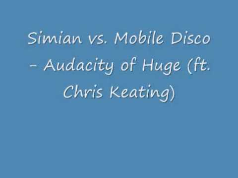 Simian vs. Mobile Disco - Audacity of Huge (ft Chris Keating)