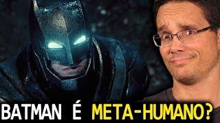 BATMAN É META-HUMANO!? QUE P@^$# É ESSA?