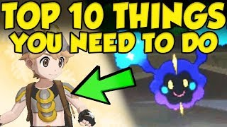 TOP 10 THINGS YOU NEED TO DO In Pokemon Ultra Sun and Ultra Moon