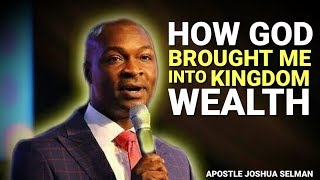 HOW THE LORD BROUGHT ME INTO KINGDOM WEALTH | APOSTLE JOSHUA SELMAN