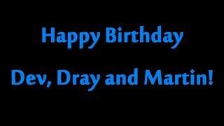 Happy Birthday Dev, Dray and Martin!!