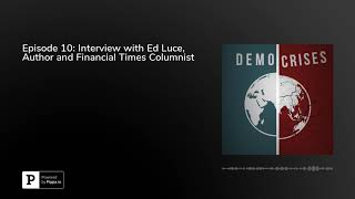 Episode 10: Interview with Ed Luce, Author and Financial Times Columnist