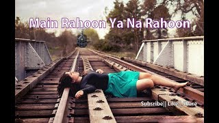 download lagu 💖 Main Rahoon Ya Na Rahoon -female Version 💕 gratis