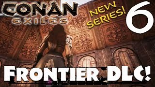 FRONTIER DLC! - Conan Exiles #6 (Season 3)
