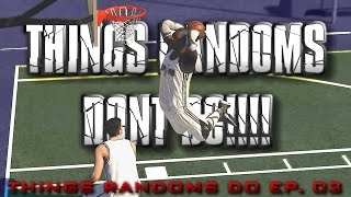 "NBA 2K15 MyPark - Things Randoms Do Ep. 03 - ""Things Randoms DON"