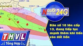 THVL   Người đưa tin 24G (11g ngày 14/9/2017)