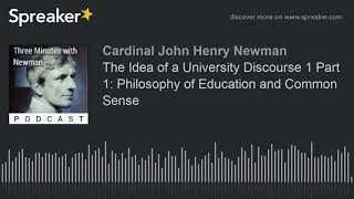 The Idea of a University Discourse 1 Part 1: Philosophy of Education and Common Sense