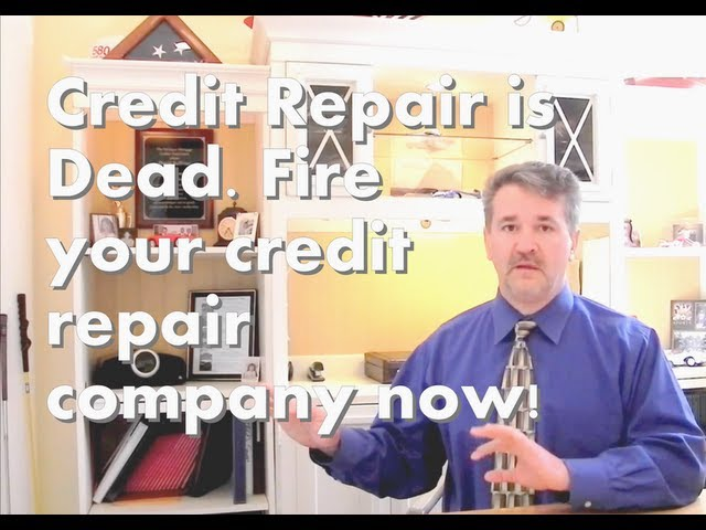 Credit Repair is Dead. Fire your credit repair company. How to credit repair, for free, on your own.