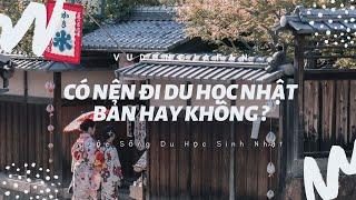Cuộc Sống Ở Nhật | Có nên đi du học Nhật Bản không
