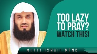 Too Lazy To Pray? – Watch This!? Amazing Reminder ? by Mufti Ismail Menk ? TDR Production