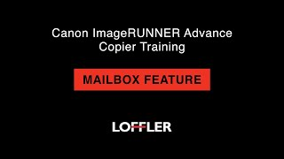 Canon ImageRUNNER Advance Training: Mailbox Feature