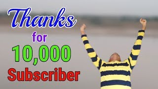 Thanks for 10,000 Subscriber