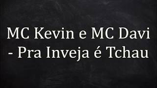 Mc Kevin E Mc Davi Pra Inveja é Tchau Letra