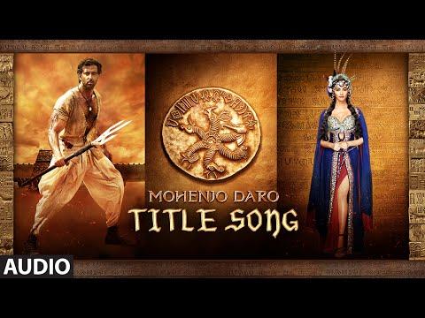 MOHENJO MOHENJO Full Song   Mohenjo Daro   Hrithik Roshan, Pooja Hegde   A R Rahman