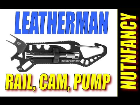 Leatherman Rail. Pump. Cam MTs: Take These for More Functionality
