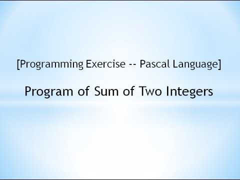[Programming Exercise -- Pascal Language]  Program of Sum of Two Integers