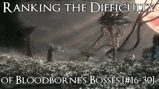 Ranking the Bloodborne Bosses from Easiest to Hardest - Part 1 [#16-30]