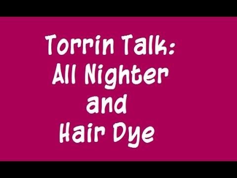 Torrin Talk: All-Nighter & Hair Dye