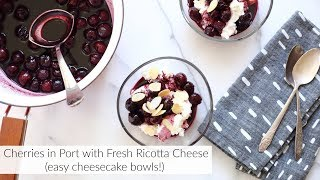 Cherries in Port with Fresh Ricotta & Almonds (easy cheesecake bowls!)
