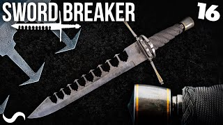 MAKING THE SWORD-BREAKER!!! Part 16 - FINISHED!!!