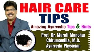 Best Hair Care Tips & Ayurvedic Remedies | Prof. Dr. Murali Manohar Chirumamilla, M.D. (Ayurveda)