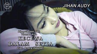 Download lagu Jihan Audy - Kecewa Dalam Setia ( )