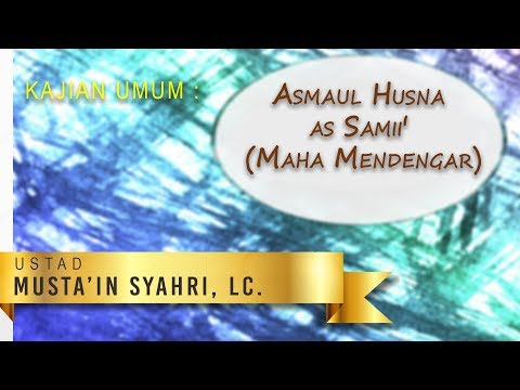 Kajian Umum: Asmaul Husna as Samii' (Maha Mendengar)_ Ust Musta'in Syahri, Lc.