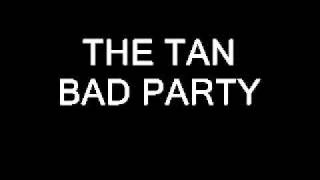 The Tan - Bad Party