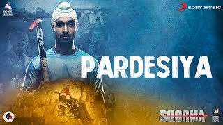 Pardesiya – Soorma   Diljit Dosanjh   Taapsee Pannu   Shankar Ehsaan Loy   Gulzar