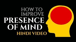 How to improve Presence of Mind - Hindi Video