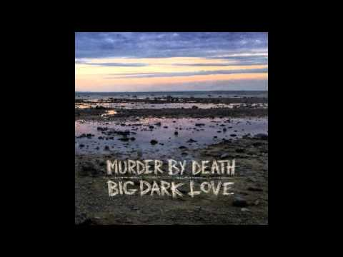 Murder By Death - Send Me Home