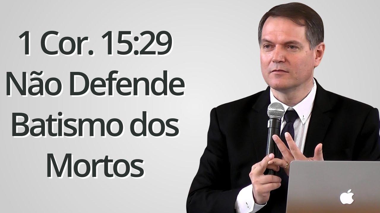 """""""1 Coríntios 15:29 Não Defende Batismo dos Mortos"""" - Sérgio Lima"""