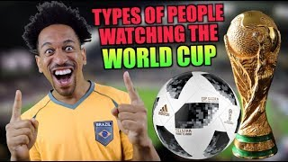 TYPES OF PEOPLE DURING THE WORLD CUP