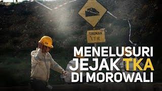 Menelusuri Jejak TKA di Morowali