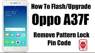 How To Flash Oppo A37f | Remove Pattern Lock/Pin Code