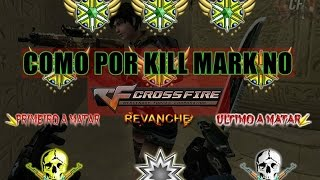 Tutorial / Como Por Kill Mark No CrossFire - 2016