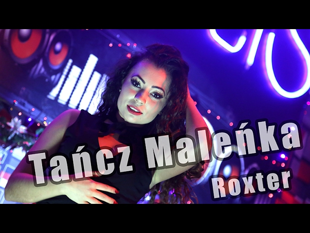 ROXTER - TAŃCZ MALEŃKA (Official Video) NOWOŚĆ DISCO POLO 2017