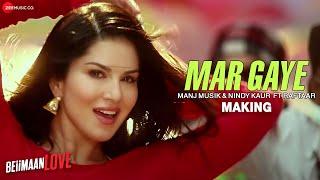 Mar Gaye - Making | Beiimaan Love | Sunny Leone | Manj Musik & Nindy Kaur ft Raftaar