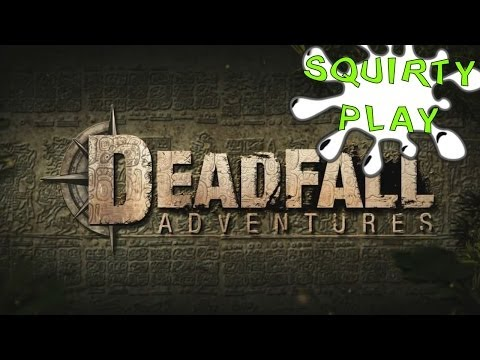 Squirty Play - Deadfall Adventures