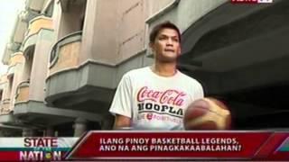SONA: Pinoy basketball legends, ano na ang pinagkakaabalahan?