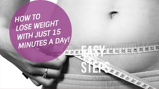 How To Lose Weight With Just 15 Minutes A Day!