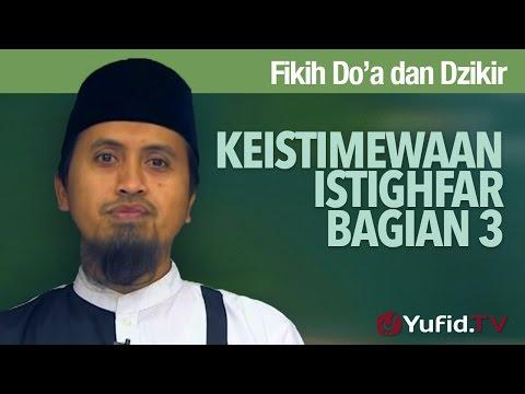 Kajian Islam: Keistimewaan Istighfar Bagian 3 - Ustadz Abdullah Zaen, MA