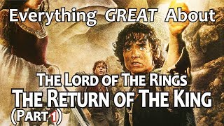 Everything GREAT About The Lord of The Rings: The Return of The King! (Part 1)