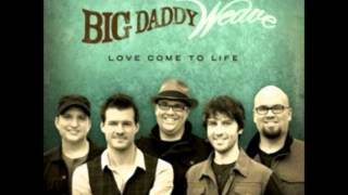 Big Daddy Weave- The only name (Yours will be)