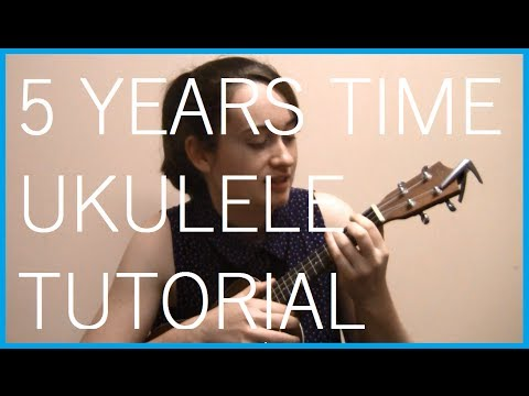 5 Years Time Ukulele Tutorial