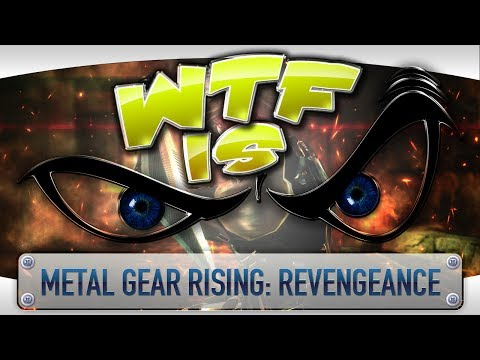 ► WTF Is... - Metal Gear Rising: Revengeance ?